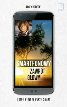 Smartfonowy zawrót głowy. Foto i wideo w wersji smart