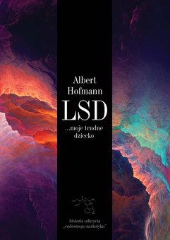 """LSD... moje trudne dziecko. Historia odkrycia """"cudownego narkotyku"""""""