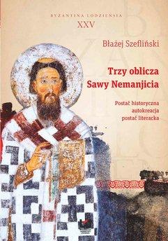 Trzy oblicza Sawy Nemanjicia. Postać historyczna – autokreacja – postać literacka. Byzantina Lodziensia XXV