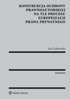 Konstrukcja ochrony prawnoautorskiej na tle procesu europeizacji prawa prywatnego