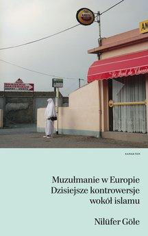 Muzułmanie w Europie. Dzisiejsze kontrowersje wokół islamu