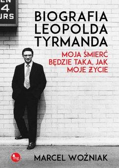 Biografia Leopold Tyrmanda. Moja śmierć będzie taka, jak moje życie