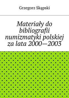 Materiały do bibliografii numizmatyki polskiej za lata 2000—2003