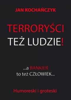 Terroryści też ludzie!