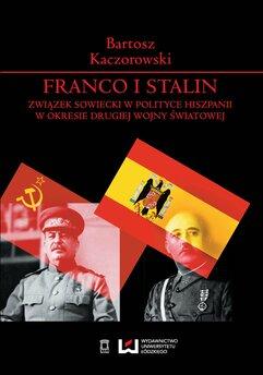 Franco i Stalin. Związek Sowiecki w polityce Hiszpanii w okresie drugiej wojny światowej