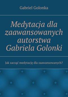 Medytacja dla zaawansowanych autorstwa Gabriela Golonki