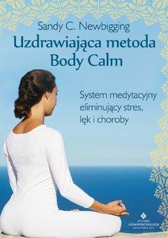 Uzdrawiająca metoda Body Calm. System medytacyjny eliminujący stres, lęk i choroby