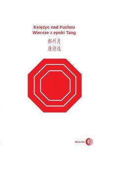 Księżyc nad Fuzhou. Wiersze z epoki Tang