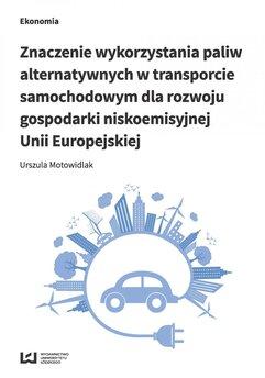 Znaczenie wykorzystania paliw alternatywnych w transporcie samochodowym dla rozwoju gospodarki niskoemisyjnej Unii Europejskiej