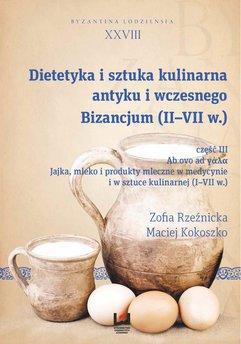 Dietetyka i sztuka kulinarna antyku i wczesnego Bizancjum (II-VII w.), cz. III. Ab ovo ad γάλα. Jajka, mleko i produkty mle