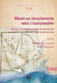 Miasto na skrzyżowaniu mórz i kontynentów. Wczesno- i średniobizantyński Konstantynopol jako miasto portowe. Byzantina Lodz