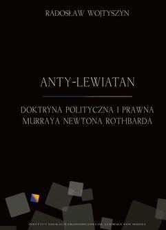 Anty-Lewiatan. Doktryna polityczna i prawna Murraya Newtona Rothbarda