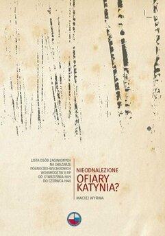 Nieodnalezione ofiary Katynia? Lista osób zaginionych na obszarze północno-wschodnich województw II RP od 17 września 1939