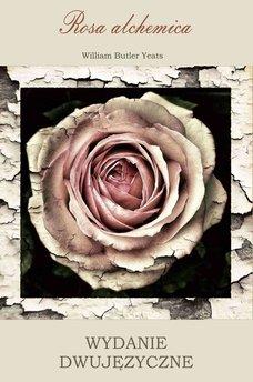 Rosa alchemica. Wydanie dwujęzyczne polsko-angielskie