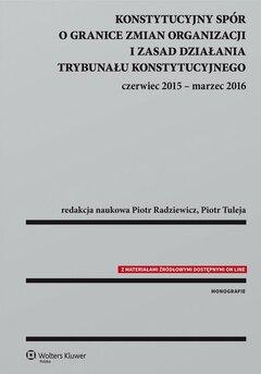 Konstytucyjny spór o granice zmian organizacji i zasad działania Trybunału Konstytucyjnego: czerwiec 2015 - marzec 2016