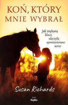 Koń, który mnie wybrał. Jak znękana klacz uleczyła sponiewierane serce