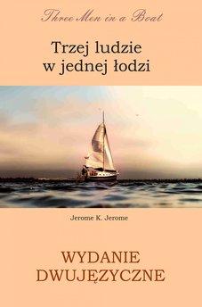 Trzej ludzie w jednej łodzi. Wydanie dwujęzyczne angielsko - polskie