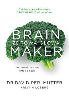 Brain Maker. Zdrowa głowa. Jak bakterie jelitowe chronią mózg