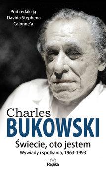 CHARLES BUKOWSKI. Świecie, oto jestem. . Wywiady i spotkania, 1963—1993