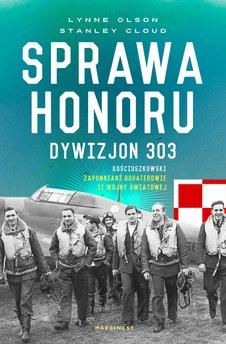 Sprawa honoru. Dywizjon 303 Kościuszkowski. Zapomniani bohaterowie II wojny światowej
