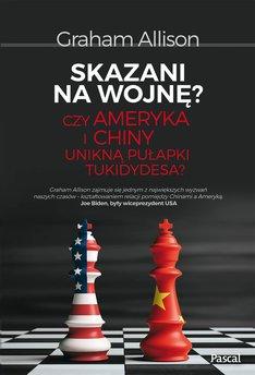 Skazani na wojnę? Czy Ameryka i Chiny unikną pułapki Tukidydesa?
