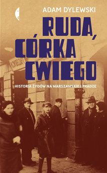 Ruda, córka Cwiego. Historia Żydów na warszawskiej Pradze