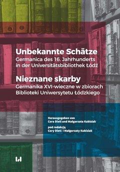 Unbekannte Schätze. Germanica des 16. Jahrhunderts in der Universitätsbibliothek Łódź / Nieznane skarby. Germanika XVI-wiec