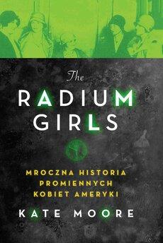 The Radium Girls. Mroczna historia promiennych kobiet Ameryki