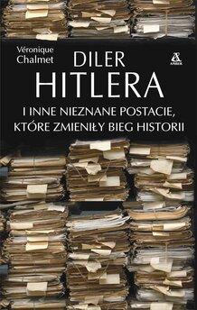 Diler Hitlera i inne nieznane postacie, które zmieniły bieg historii