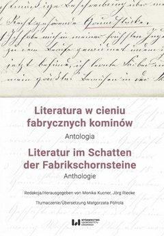 Literatura w cieniu fabrycznych kominów. Antologia / Literatur im Schatten der Fabrikschornsteine. Anthologie