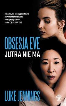 Obsesja Eve (#2). Obsesja Eve. Jutra nie ma