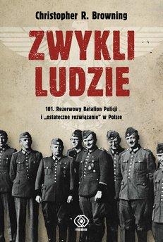 """Zwykli ludzie. 101. Rezerwowy Batalion Policji i """"ostateczne rozwiązanie"""" w Polsce"""