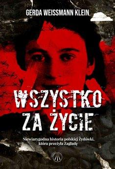 Wszystko za życie. Niewiarygodna historia polskiej Żydówki, która przeżyła Zagładę