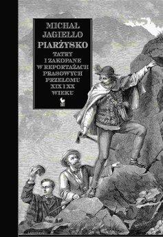 Piarżysko. Tatry i Zakopane w reportażach prasowych przełomu XIX i XX wieku