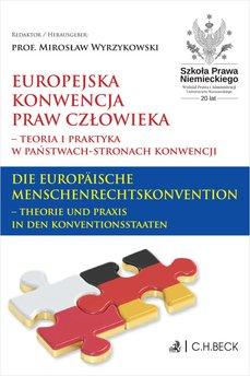 Europejska Konwencja Praw Człowieka – teoria i praktyka w Państwach-Stronach Konwencji. Die Europäische Menschenrechtskonve