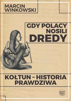 Gdy Polacy nosili dredy. Kołtun – historia prawdziwa