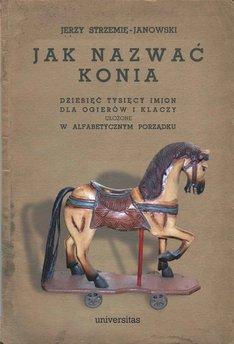Jak nazwać konia: dziesięć tysięcy imion dla ogierów i klaczy ułożone w alfabetycznym porządku