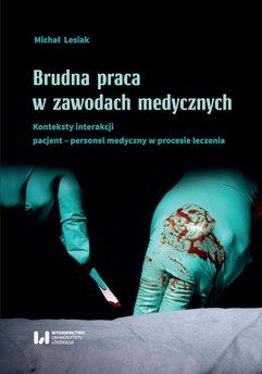 Brudna praca w zawodach medycznych. Konteksty interakcji pacjent–personel medyczny w procesie leczenia