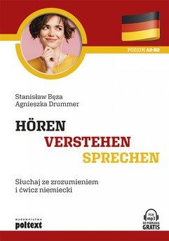 Hören - Verstehen - Sprechen. Słuchaj ze zrozumieniem i ćwicz niemiecki