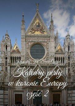 Katedry perły w koronie Europy. Część II