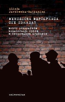 Wymuszona współpraca czy zdrada? Wokół przypadków kolaboracji Żydów w okupowanym Krakowie