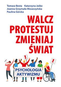 Walcz, protestuj, zmieniaj świat!. Psychologia aktywizmu
