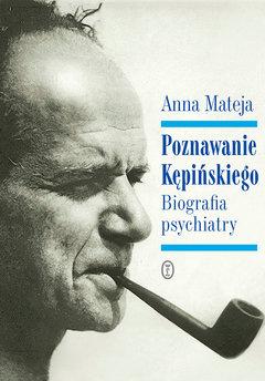 Poznawanie Kępińskiego. Biografia psychiatry