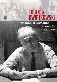 Ważne, nieważne. Dziennik 1953-1973
