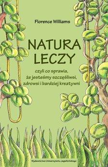 Natura leczy, czyli co sprawia, że jesteśmy szczęśliwsi, zdrowsi i bardziej kreatywni