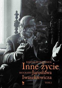Inne życie. Biografia Jarosława Iwaszkiewicza. Tom 2