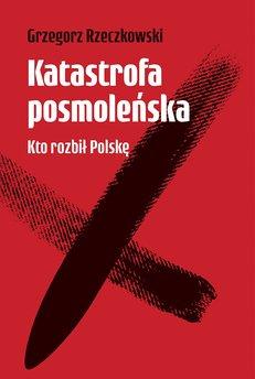 Katastrofa posmoleńska. Kto rozbił Polskę