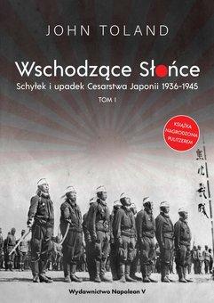 Wschodzące Słońce. Schyłek i upadek Cesarstwa Japonii 1936-1945. Tom I