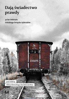 Dają świadectwo prawdy. 30 lat Oddziału Łódzkiego Związku Sybiraków