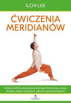 Ćwiczenia meridianów. Holistyczna technika samouzdrawiania, eliminująca choroby tarczycy, cukrzycę, bóle głowy, artretyzm,